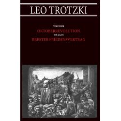 Leo Trotzki - Von der Oktoberrevolution bis zum Brester Friedensvertrag