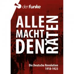 Alle Macht den Räten: Die Deutsche Revolution 1918-1923