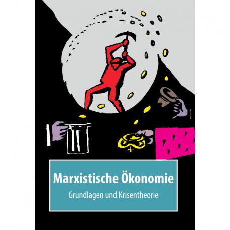Marxistische Ökonomie - Grundlagen und Krisentheorie